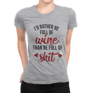 I'd Rather Be Full Of Wine Than Be Full Of Shit Shirt, Funny Wine Lover Shirt, Gift For Her, Birthday Gift