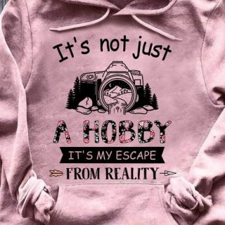 Camera Nature Photography It's Not Just A Hobby It's My Escape From Reality Shirt, For Photographers